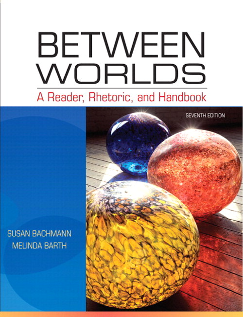 Between Worlds: A Reader, Rhetoric, and Handbook, 7th Edition