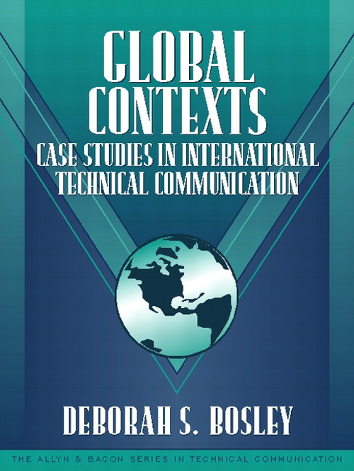 Global Contexts: Case Studies in International Technical Communication (Part of the Allyn & Bacon Series in Technical Communication)
