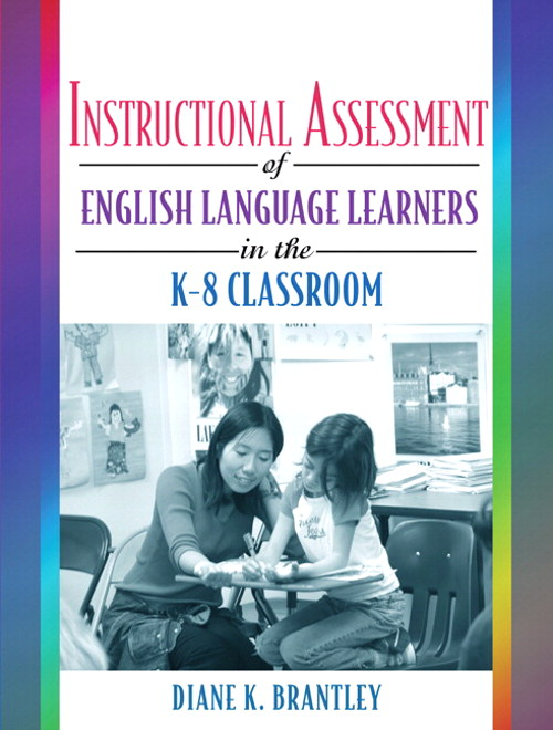 Instructional Assessment of ELLs in the K-8 Classroom