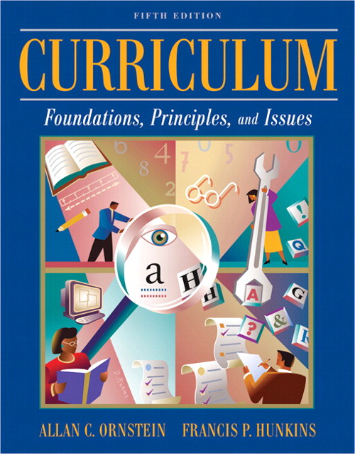 Curriculum: Foundations, Principles, and Issues, 5th Edition