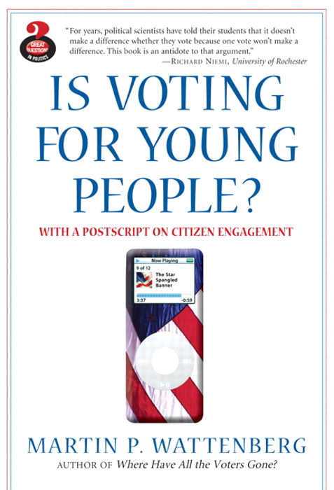 Is Voting for Young People? With a Postscript on Citizen Engagement (Great Questions in Politics Series), CourseSmart eTextbook, 2nd Edition