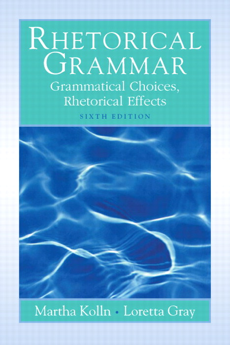 Rhetorical Grammar: Grammatical Choices, Rhetorial Effects, CourseSmart eTextbook, 6th Edition