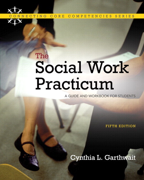 Social Work Practicum. The: A Guide and Workbook for Students with MySocialWorkLab with Pearson eText), 5th Edition
