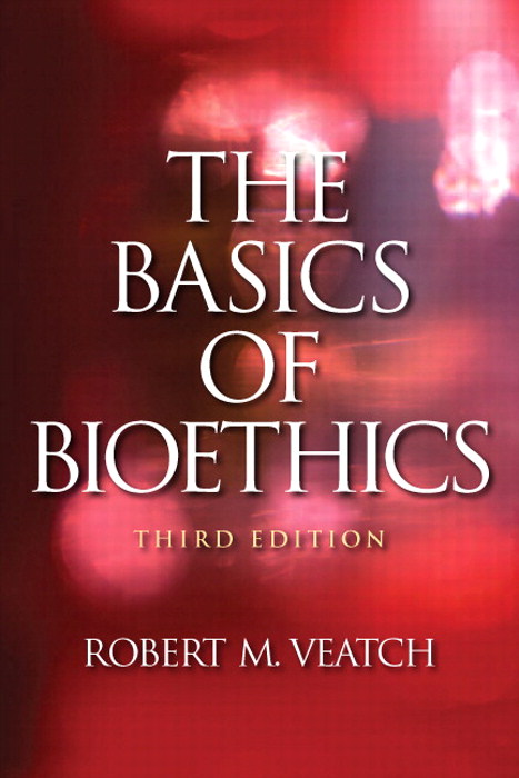 Basics of Bioethics, The, 3rd Edition