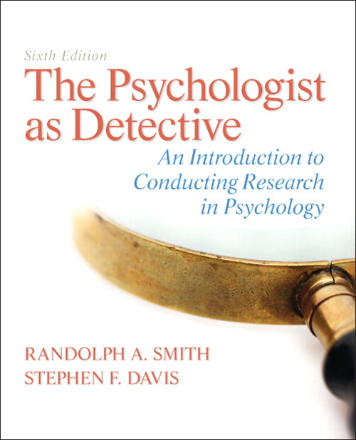 Psychologist as Detective, The: An Introduction to Conducting Research in Psychology, 6th Edition