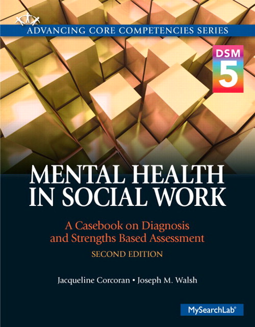 Mental Health in Social Work: A Casebook on Diagnosis and Strengths Based Assessment (DSM 5 Update), CourseSmart eTextbook, 2nd Edition