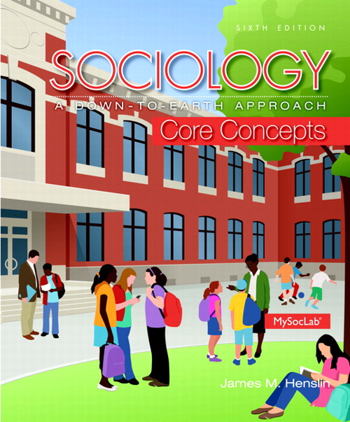 Sociology: A Down-To-Earth Approach Core Concepts, 6th Edition