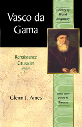 Vasco da Gama: Renaissance Crusader (Library of World Biography Series)