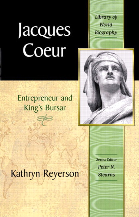 Jacques Coeur: Entrepreneur and King's Bursar (Library of World Biography series), CourseSmart eTextbook