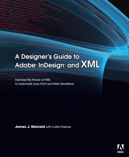 Designer's Guide to Adobe InDesign and XML, A: Harness the Power of XML to Automate your Print and Web Workflows, Safari