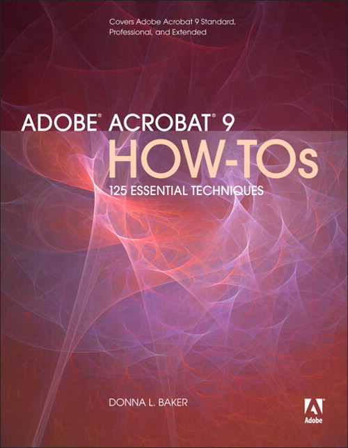 Adobe Acrobat 9 How-Tos: 125 Essential Techniques, Safari