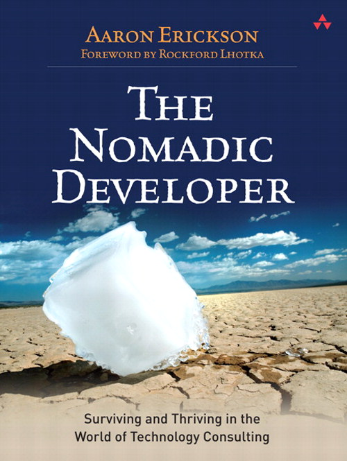 Nomadic Developer, The: Surviving and Thriving in the World of Technology Consulting, Safari