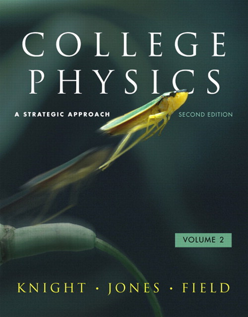 College Physics: A Strategic Approach Volume 2 (Chs. 17-30), 2nd Edition