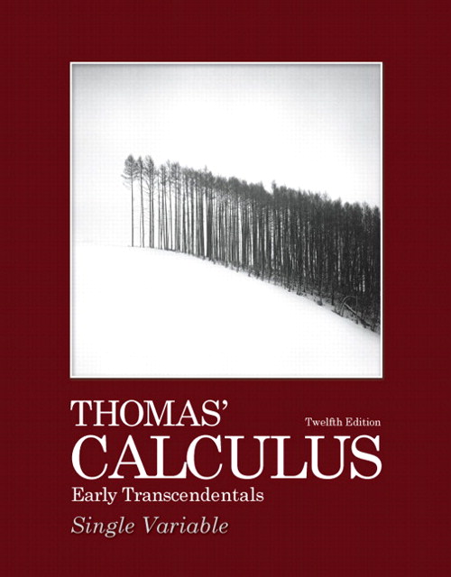 Thomas' Calculus Early Transcendentals, Single Variable, 12th Edition