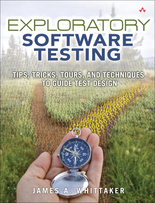 Exploratory Software Testing: Tips, Tricks, Tours, and Techniques to Guide Test Design (Safari)
