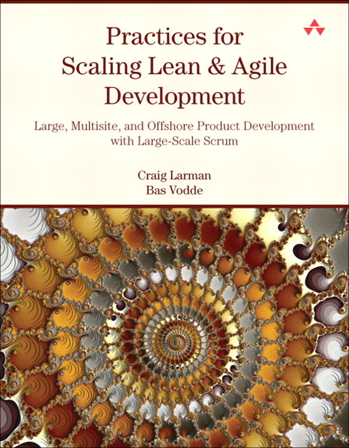 Practices for Scaling Lean & Agile Development: Large, Multisite, and Offshore Product Development with Large-Scale Scrum, Safari
