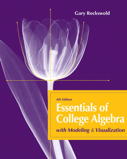 Essentials of College Algebra with Modeling and Visualization, 4th Edition