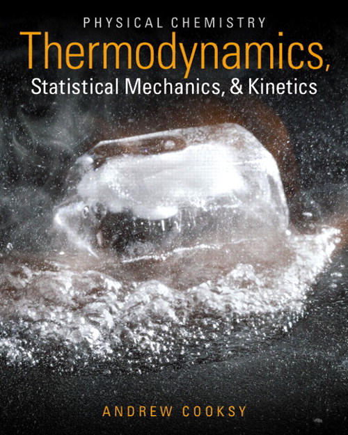 Physical Chemistry: Thermodynamics, Statistical Mechanics, and Kinetics, CourseSmart eTextbook
