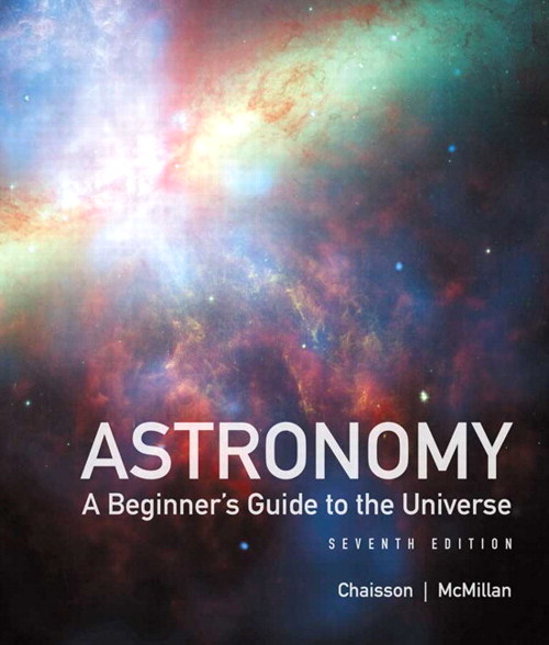 Astronomy: A Beginner's Guide to the Universe, 7th Edition