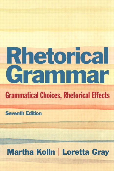 Rhetorical Grammar: Grammatical Choices, Rhetorical Effects, CourseSmart eTextbook, 7th Edition