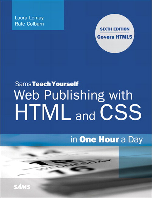 Sams Teach Yourself Web Publishing with HTML and CSS in One Hour a Day: Includes New HTML5 Coverage, Safari, 6th Edition