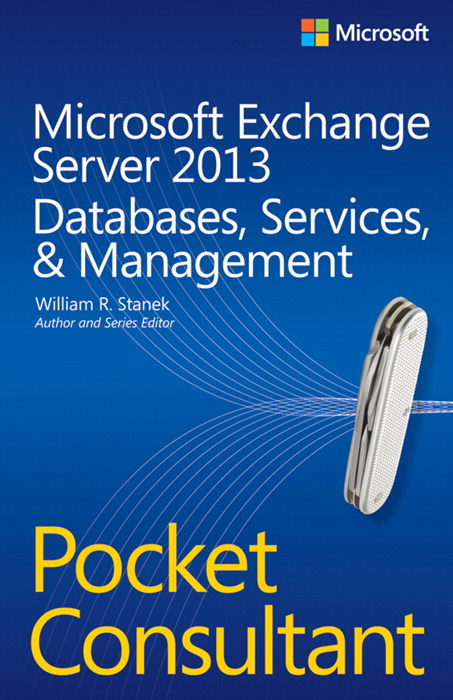 Microsoft Exchange Server 2013 Pocket Consultant Databases, Services, & Management, CourseSmart eTextbook