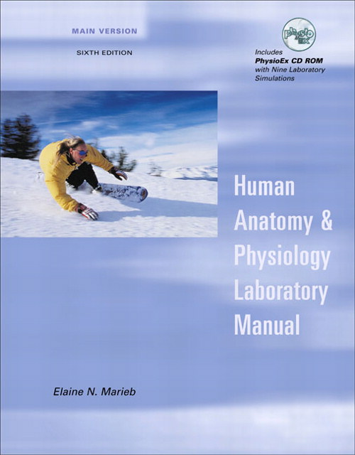 Human Anatomy and Physiology Laboratory Manual, Main Version, with PhysioEx™ V3.0 CD-ROM, 6th Edition