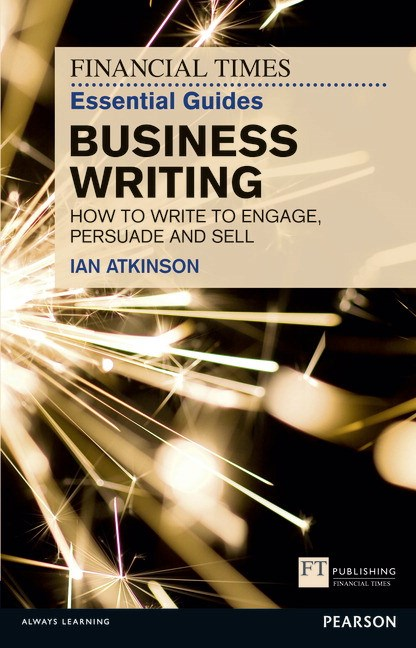 FT Essential Guide to Business Writing CourseSmart eTextbook: How to write to engage, persuade and sell