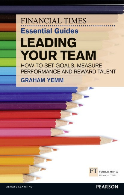 FT Essential Guide to Leading Your Team CourseSmart eTextbook: How to Set Goals, Measure Performance and Reward Talent