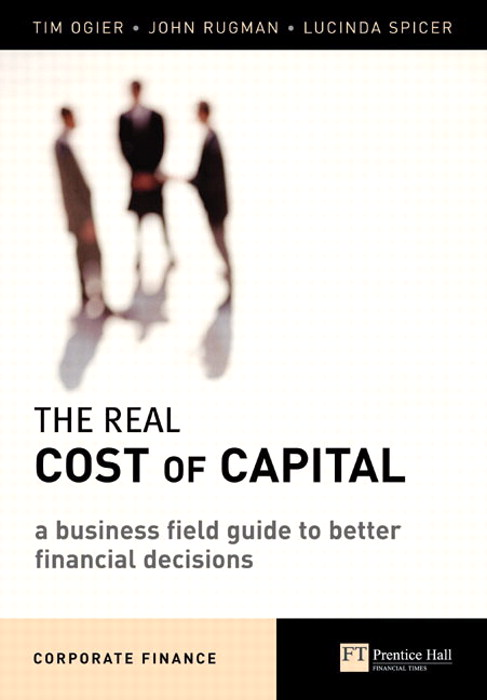 The Real Cost of Capital CourseSmart eTextbook: A Business Field Guide to Better Financial Decisions