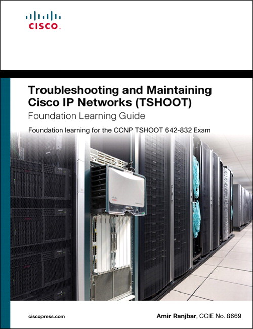 Troubleshooting and Maintaining Cisco IP Networks (TSHOOT) Foundation Learning Guide: Foundation learning for the CCNP TSHOOT 642-832, Safari